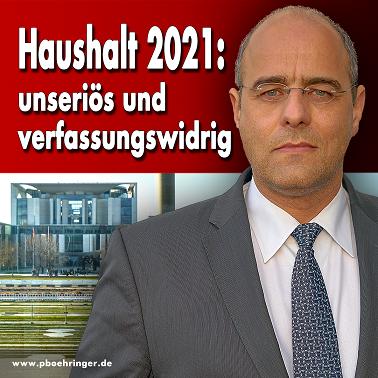 Bundeshaushalt 2021: unseriös und verfassungswidrig